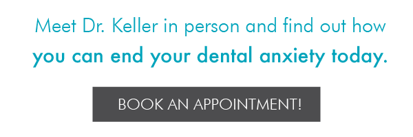 End your dental anxiety by booking an appointment with Dr. Keller