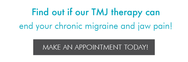 Find out if our TMJ therapy can end your chronic migraine and jaw pain