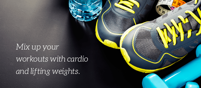 Mix up your workouts with cardio and lifting weights