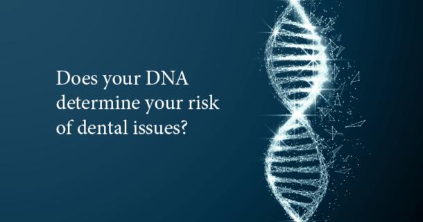 Do genetics influence oral health?